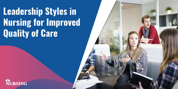Leadership Styles in Nursing for Improved Quality of Care